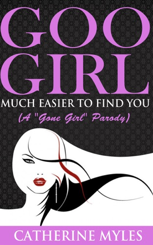 Goo Girl Much Easier to Find You A Gone Girl Parody