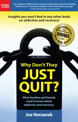 Why Dont They Just Quit What families and friends need to know about addiction and recovery