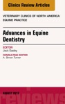 Advances In Equine Dentistry An Issue Of Veterinary Clinics Equine Practice E-Book