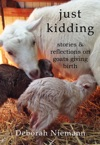 Just Kidding Stories And Reflections On Goats Giving Birth