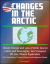 Changes In The Arctic Climate Change And Loss Of Arctic Sea Ice Claims And Sovereignty Sea Transport Oil Gas Mineral Exploration Polar Icebreaking Protected Species And Indigenous People