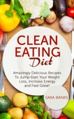 Similar eBook: Clean Eating Diet: Amazingly Delicious Recipes To Jump Start Your Weight Loss, Increase Energy and Feel Great!