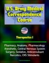 US Army Medical Correspondence Course Therapeutics I - Pharmacy Anatomy Pharmacology Anesthetic Central Nervous System Surgery Sedative Anticonvulsant Narcotics CNS Stimulants