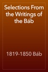 Selections From The Writings Of The Bb