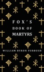 Foxs Book Of Martyrs - A History Of The