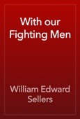 William Edward Sellers - With our Fighting Men artwork