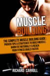 Muscle Building The Complete Muscle Building Guide - Proven Tips  Strategies To Build Muscle Burn Fat Naturally  Reach Your Fitness Goals Faster