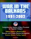 War In The Balkans 1991-2002 Comprehensive History Of Wars Provoked By Yugoslav Collapse Balkan Region In World Politics Slovenia And Croatia Bosnia-Herzegovina Kosovo Greece Turkey Cyprus