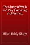 The Library Of Work And Play Gardening And Farming