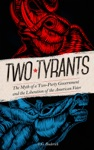 Two Tyrants The Myth Of A Two-Party Government And The Liberation Of The American Voter
