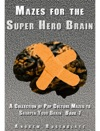 Mazes For The Superhero Brain
