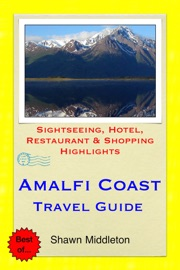AMALFI COAST, ITALY TRAVEL GUIDE - SIGHTSEEING, HOTEL, RESTAURANT & SHOPPING HIGHLIGHTS (ILLUSTRATED)