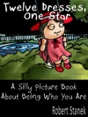 Twelve Dresses One Star A Silly Picture Book About Being Who You Are