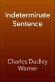 Charles Dudley Warner - Indeterminate Sentence artwork