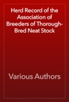 Herd Record Of The Association Of Breeders Of Thorough-Bred Neat Stock