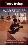 War Stories Beirut 1982