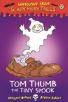 Seriously Silly Scary Fairy Tales Tom Thumb The Tiny Spook