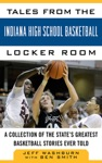 Tales From Indiana High School Basketball A Collection Of The Greatest Indiana High School Basketball Stories Ever Told
