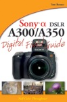 Sony Alpha DSLR-A300  A350 Digital Field Guide