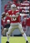 Coaching Quarterback Passing Mechanics 2nd Edition