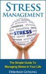 Stress Management The Simple Guide To Managing Stress In Your Life