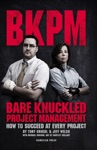 Bare Knuckled Project Management How To Succeed At Every Project