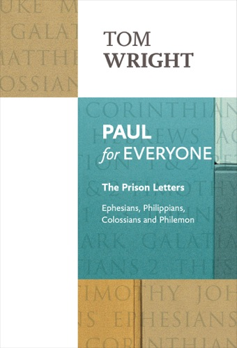 Paul for EveryoneThe Prison Letters - Ephesians Philippians Colossians and Philemon New Testament for Everyone