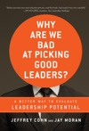 Why Are We Bad At Picking Good Leaders A Better Way To Evaluate Leadership Potential