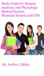 Study Guide For Human Anatomy And Physiology Skeletal System Muscular System And CNS