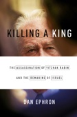 Killing a King: The Assassination of Yitzhak Rabin and the Remaking of Israel - Dan Ephron Cover Art