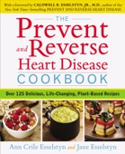 The Prevent and Reverse Heart Disease Cookbook - Ann Crile Esselstyn & Jane Esselstyn Cover Art