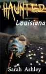 Haunted Louisiana Ghost Stories And Paranormal Activity From The State Of Louisiana