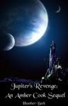 Jupiters Revenge An Amber Cook Sequel