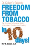 Dr Colsons Guide To FREEDOM From Tobacco The Drug-free Self-directed Guide To Permanent FREEDOM FROM SMOKING In 10 Days