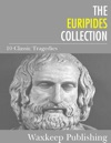The Euripides Collection 10 Classic Tragedies