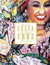 Celia Cruz The Lady The Legend Her Legacy