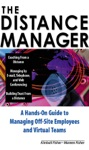 The Distance Manager A Hands On Guide To Managing Off-Site Employees And Virtual Teams
