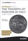 My Revision Notes AS Edexcel History The Triumph Of Fascism In Italy 1896-1943