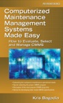Computerized Maintenance Management Systems Made Easy  How To Evaluate Select And Manage CMMS