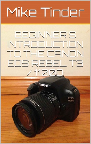 Beginners Introduction to the Canon EOS Rebel T3  1100D
