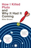 Mike Brown - How I Killed Pluto and Why It Had It Coming portada