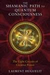 The Shamanic Path To Quantum Consciousness