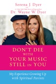 Serena J. Dyer & Dr. Wayne W. Dyer - Don't Die with Your Music Still in You  artwork