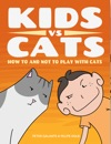 Kids Vs Cats How To And Not To Play With Cats
