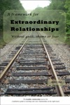A Framework For Extraordinary Relationships Without Guilt Shame Or Fear