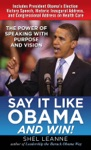 Say It Like Obama And WIN The Power Of Speaking With Purpose And Vision