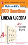 McGraw-Hills 500 College Linear Algebra Questions To Know By Test Day