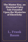 The Master Key An Electrical Fairy Tale Founded Upon The Mysteries Of Electricity