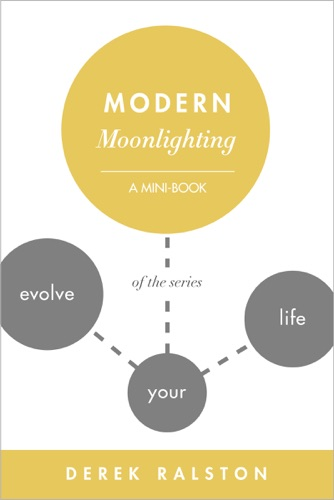 Modern Moonlighting Keep Your Day Job Make Extra Money Do What You Love
