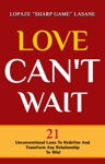Love Cant Wait 21 Unconventional Laws To Redefine And Transform Any Relationship To Win